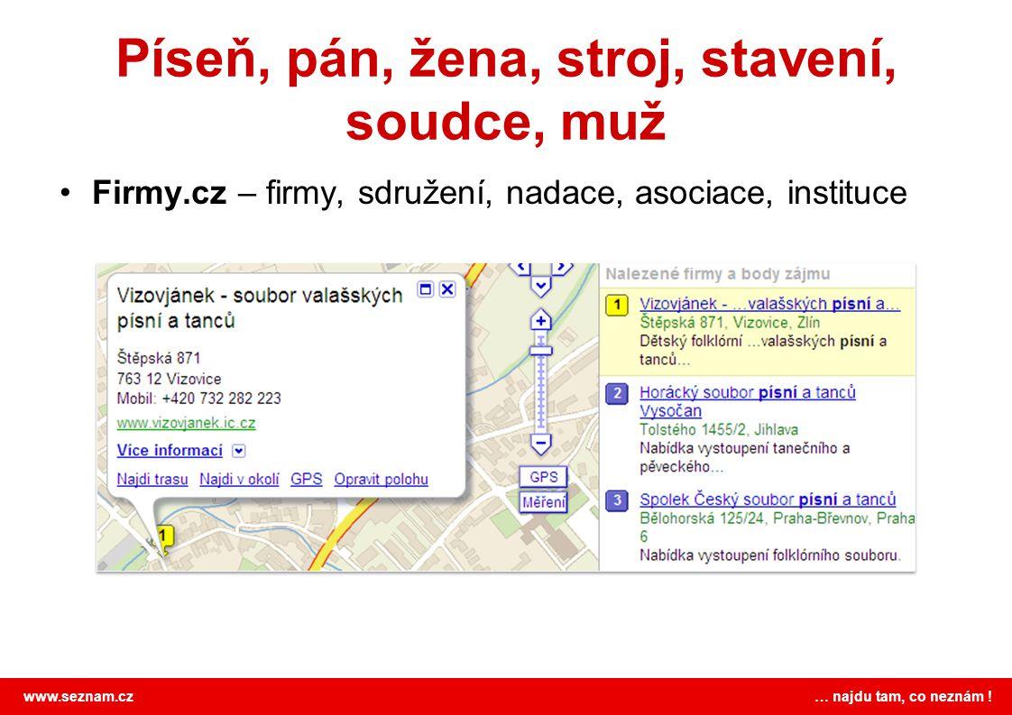 www.seznam.cz … najdu tam, co neznám ! Píseň, pán, žena, stroj, stavení, soudce, muž •Firmy.cz – firmy, sdružení, nadace, asociace, instituce