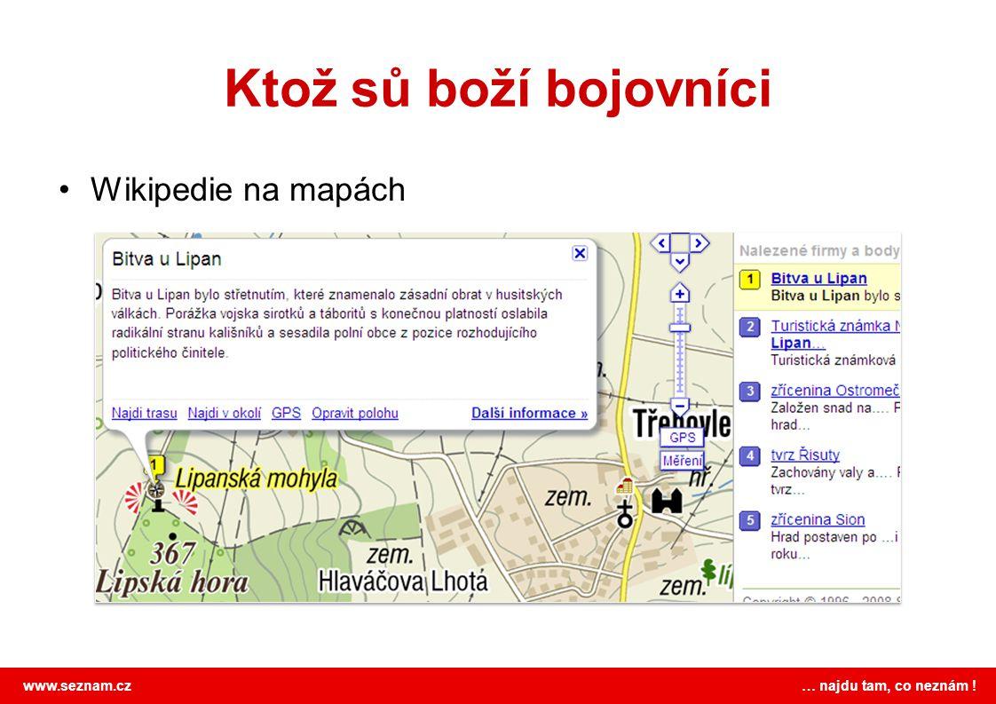 www.seznam.cz … najdu tam, co neznám ! Ktož sů boží bojovníci •Wikipedie na mapách