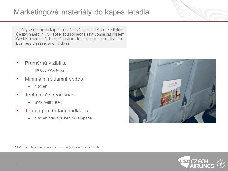 11 Marketingové materiály do kapes letadla Letáky vkládané do kapes sedaček všech letadel na celé flotile Českých aerolinií. V kapse jsou společně s p
