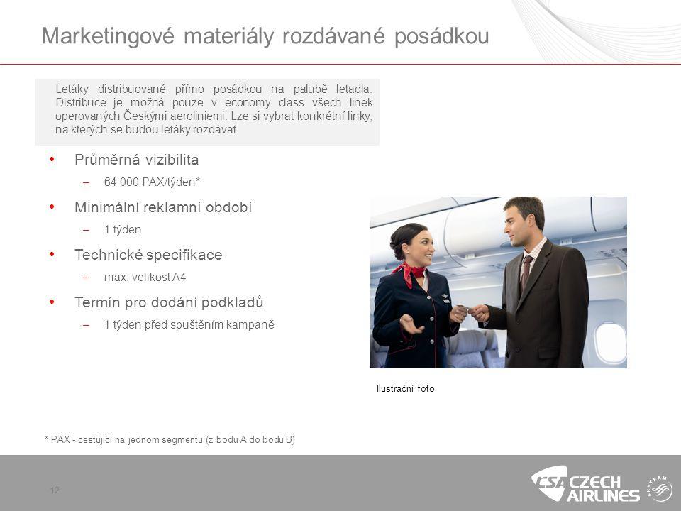 12 Marketingové materiály rozdávané posádkou Letáky distribuované přímo posádkou na palubě letadla. Distribuce je možná pouze v economy class všech li