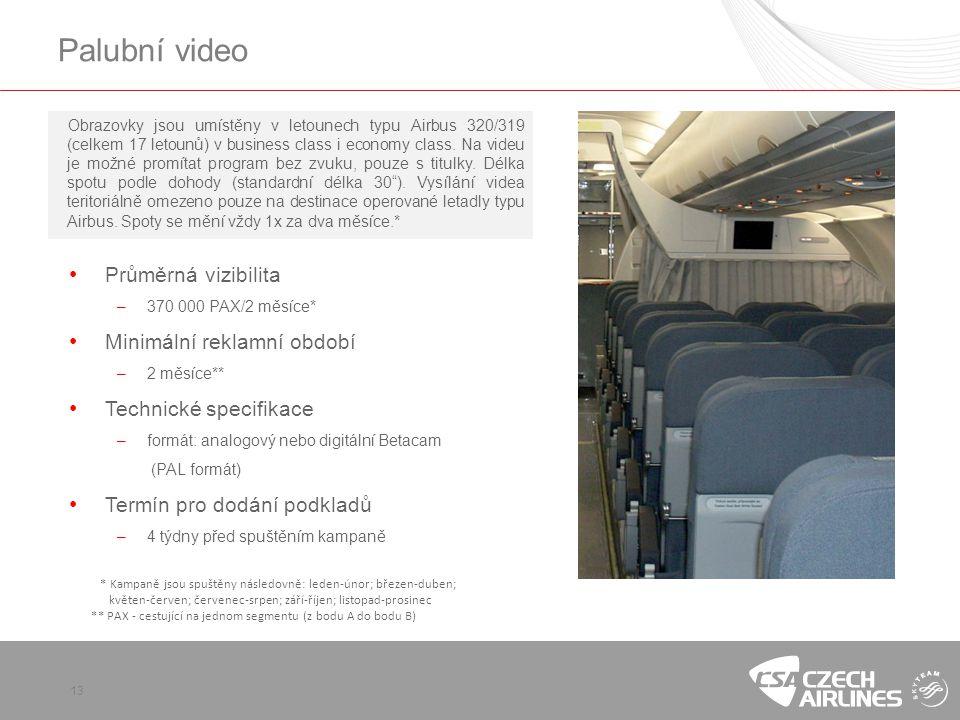13 Palubní video * Kampaně jsou spuštěny následovně: leden-únor; březen-duben; květen-červen; červenec-srpen; září-říjen; listopad-prosinec ** PAX - cestující na jednom segmentu (z bodu A do bodu B) Obrazovky jsou umístěny v letounech typu Airbus 320/319 (celkem 17 letounů) v business class i economy class.