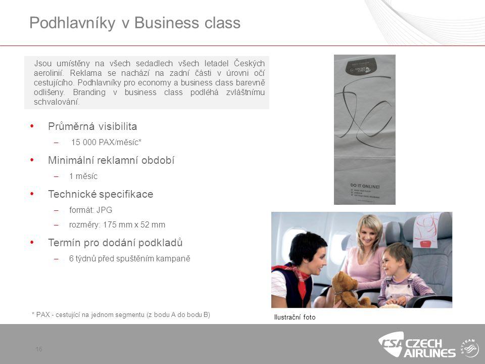 16 Podhlavníky v Business class Jsou umístěny na všech sedadlech všech letadel Českých aerolinií. Reklama se nachází na zadní části v úrovni očí cestu