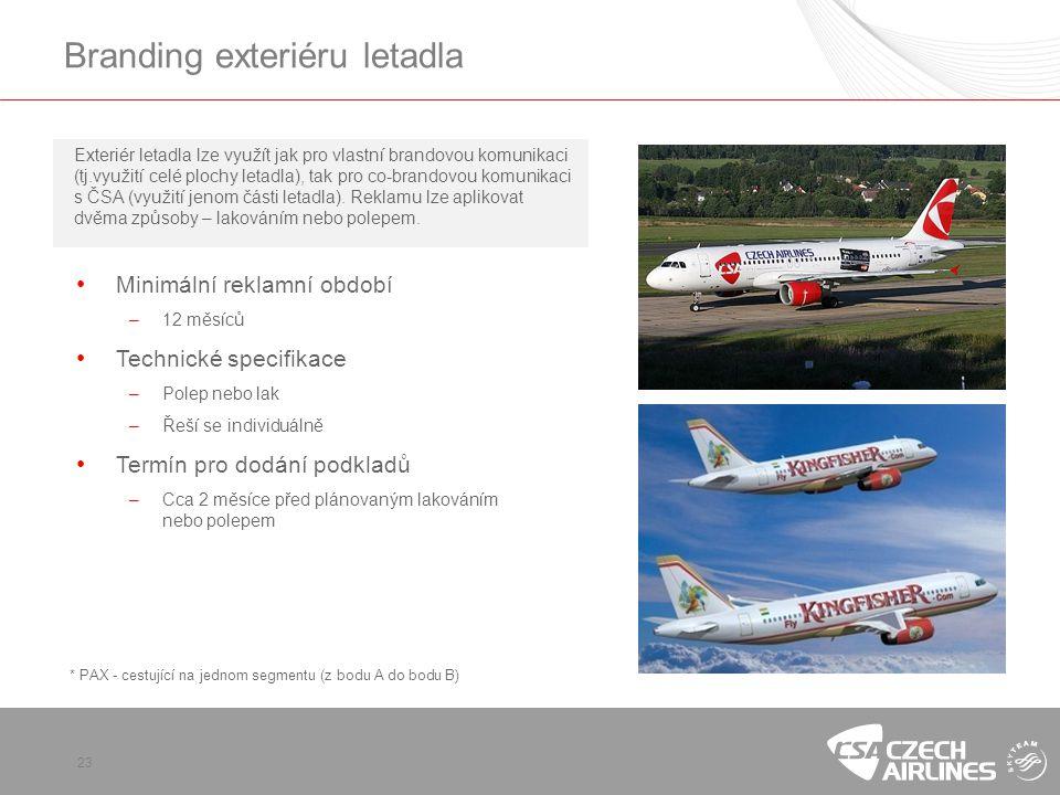 23 Branding exteriéru letadla Exteriér letadla lze využít jak pro vlastní brandovou komunikaci (tj.využití celé plochy letadla), tak pro co-brandovou komunikaci s ČSA (využití jenom části letadla).