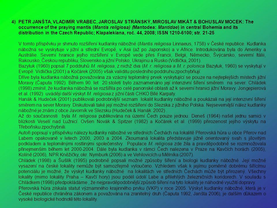 4)PETR JANŠTA, VLADIMÍR VRABEC, JAROSLAV STRÁNSKÝ, MIROSLAV MIKÁT & BOHUSLAV MOCEK: The occurrence of the praying mantis (Mantis religiosa) (Mantodea: