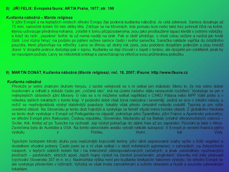 5) JIŘÍ FELIX: Evropská fauna; ARTIA Praha, 1977; str. 199 Kudlanka nábožná – Mantis religiosa V jižní Evropě a na teplejších místech střední Evropy ž