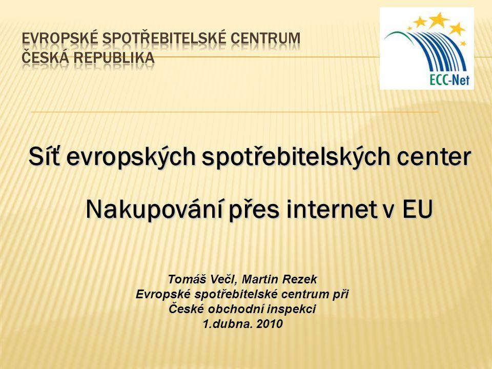 Síť evropských spotřebitelských center Nakupování přes internet v EU Tomáš Večl, Martin Rezek Evropské spotřebitelské centrum při České obchodní inspekci 1.dubna.