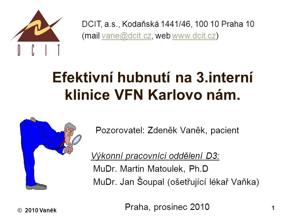 © 2010 Vaněk 1 Efektivní hubnutí na 3.interní klinice VFN Karlovo nám. Pozorovatel: Zdeněk Vaněk, pacient Výkonní pracovníci oddělení D3: MuDr. Martin