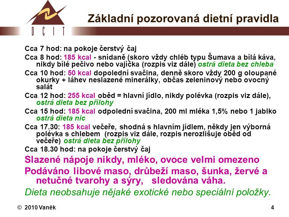 © 2010 Vaněk4 Základní pozorovaná dietní pravidla Cca 7 hod: na pokoje čerstvý čaj Cca 8 hod: 185 kcal - snídaně (skoro vždy chléb typu Šumava a bílá