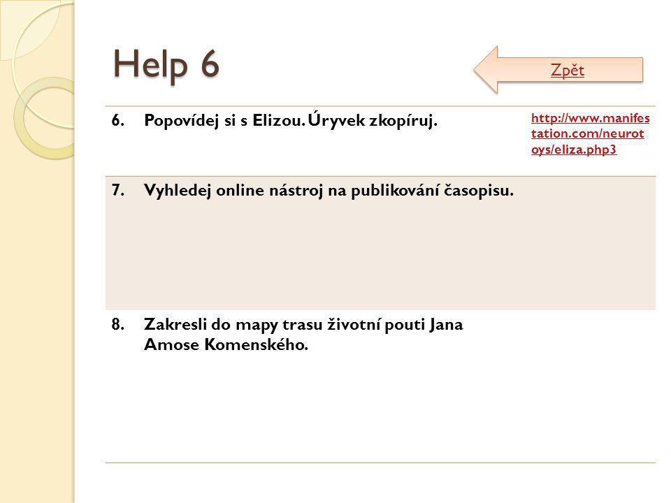 Help 6 6.Popovídej si s Elizou. Úryvek zkopíruj. http://www.manifes tation.com/neurot oys/eliza.php3 7.Vyhledej online nástroj na publikování časopisu