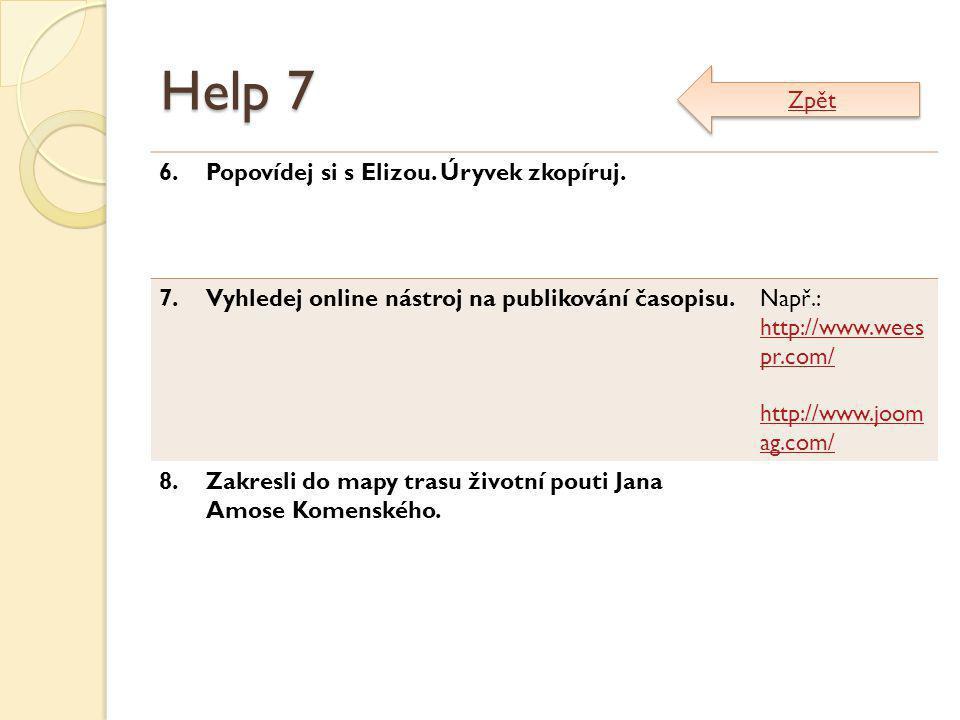 Help 7 6.Popovídej si s Elizou. Úryvek zkopíruj. 7.Vyhledej online nástroj na publikování časopisu.Např.: http://www.wees pr.com/ http://www.joom ag.c
