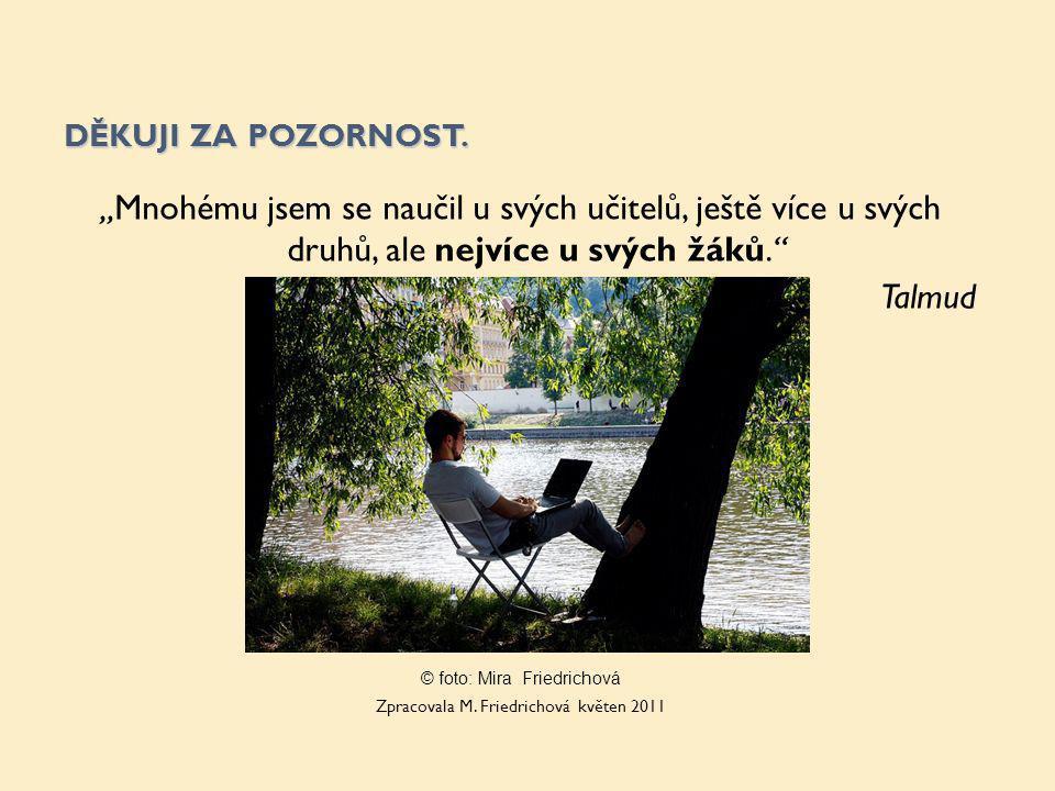"""DĚKUJI ZA POZORNOST. """"Mnohému jsem se naučil u svých učitelů, ještě více u svých druhů, ale nejvíce u svých žáků."""" Talmud © foto: Mira Friedrichová Zp"""