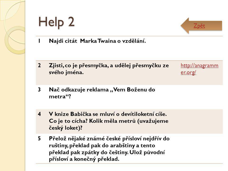 Help 2 1Najdi citát Marka Twaina o vzdělání. 2Zjisti, co je přesmyčka, a udělej přesmyčku ze svého jména. http://anagramm er.org/ 3Nač odkazuje reklam