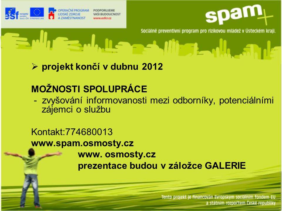  projekt končí v dubnu 2012 MOŽNOSTI SPOLUPRÁCE - zvyšování informovanosti mezi odborníky, potenciálními zájemci o službu Kontakt:774680013 www.spam.osmosty.cz www.