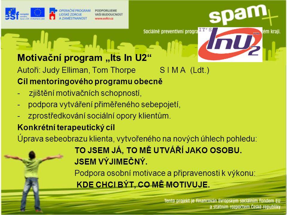 """Motivační program """"Its In U2 Autoři: Judy Elliman, Tom Thorpe S I M A (Ldt.) Cíl mentoringového programu obecně - zjištění motivačních schopností, -podpora vytváření přiměřeného sebepojetí, -zprostředkování sociální opory klientům."""