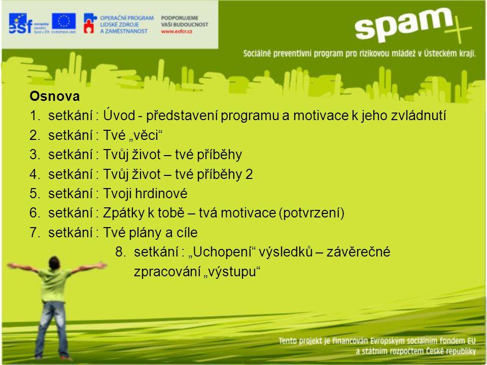Osnova 1. setkání : Úvod - představení programu a motivace k jeho zvládnutí 2.