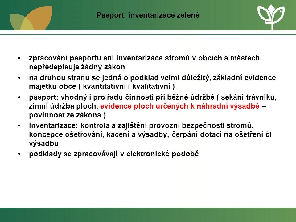 Pasport, inventarizace zeleně •zpracování pasportu ani inventarizace stromů v obcích a městech nepředepisuje žádný zákon •na druhou stranu se jedná o