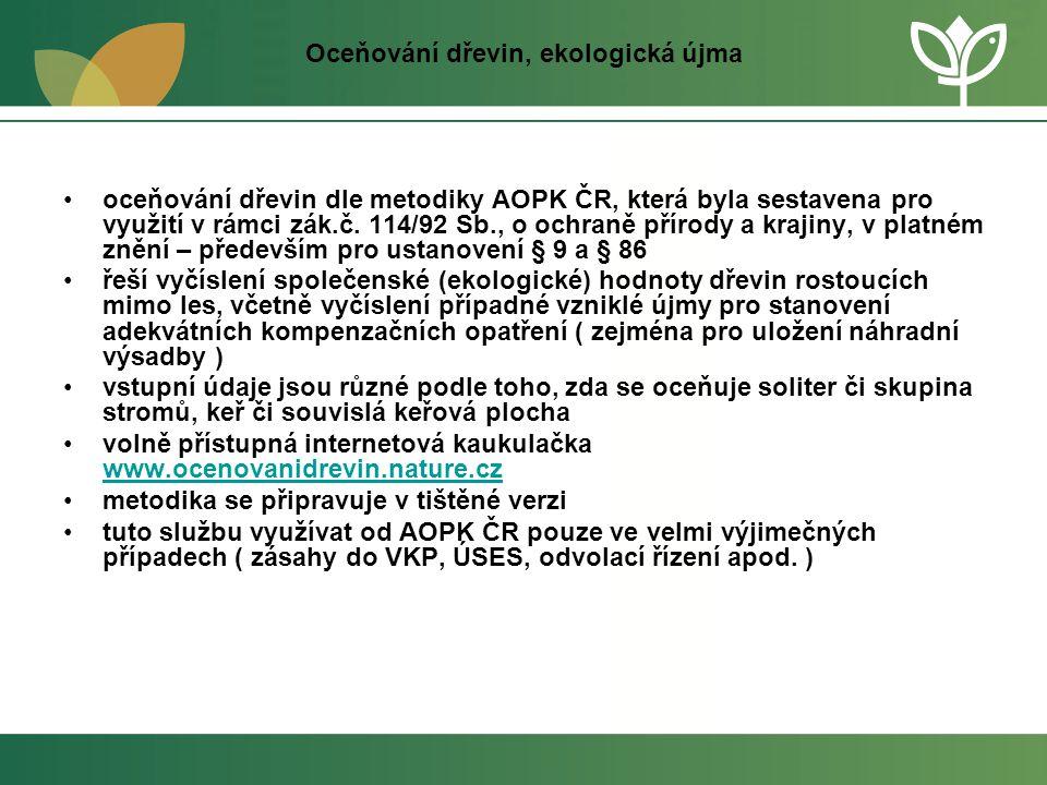 Oceňování dřevin, ekologická újma •oceňování dřevin dle metodiky AOPK ČR, která byla sestavena pro využití v rámci zák.č. 114/92 Sb., o ochraně přírod