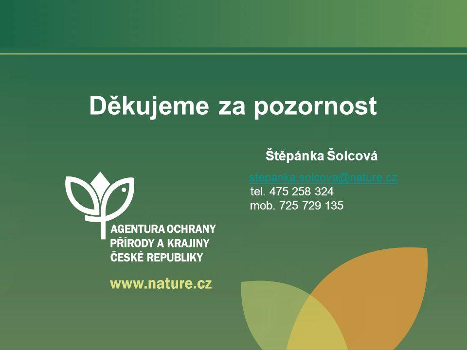 Děkujeme za pozornost Štěpánka Šolcová stepanka.solcova@nature.cz tel. 475 258 324 mob. 725 729 135