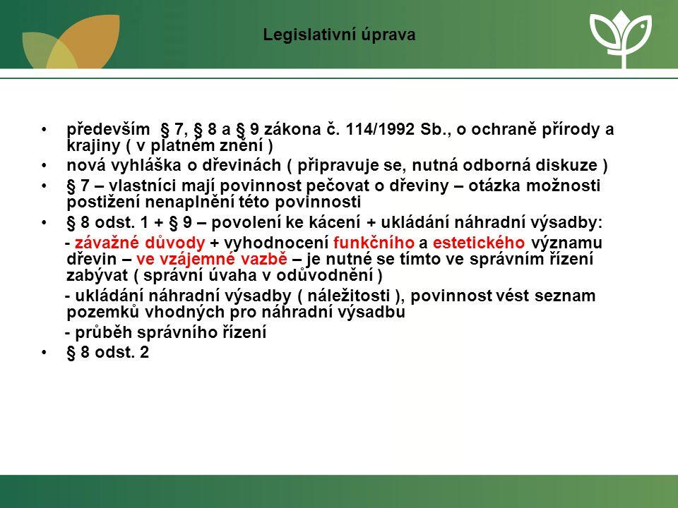 Legislativní úprava •především § 7, § 8 a § 9 zákona č. 114/1992 Sb., o ochraně přírody a krajiny ( v platném znění ) •nová vyhláška o dřevinách ( při