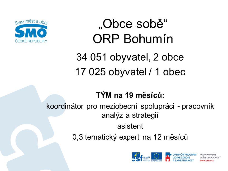 """""""Obce sobě ORP Bohumín 34 051 obyvatel, 2 obce 17 025 obyvatel / 1 obec TÝM na 19 měsíců: koordinátor pro meziobecní spolupráci - pracovník analýz a strategií asistent 0,3 tematický expert na 12 měsíců"""