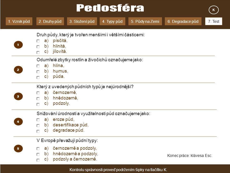 1. Vznik půd2. Druhy půd3. Složení půd4. Typy půd5. Půdy na Zemi7. Test6. Degradace půd 2 a)písčitá, b)hlinitá, c)jílovitá. a)hlína, b)humus, c)půda.