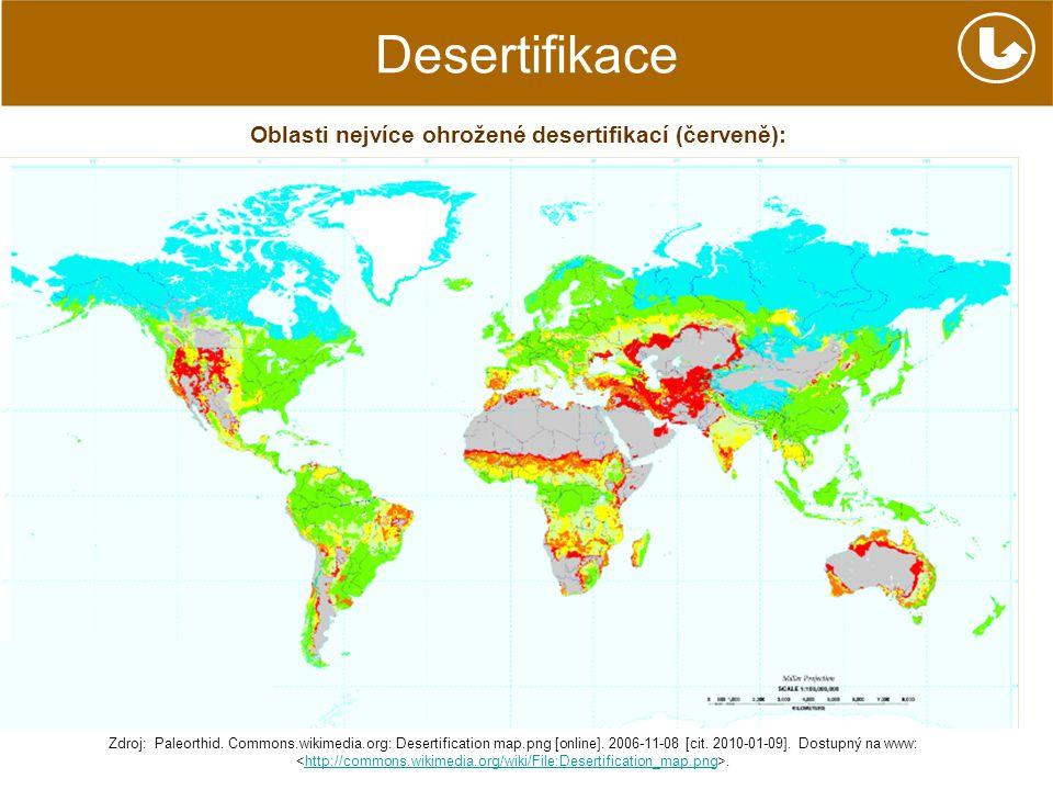 Desertifikace Oblasti nejvíce ohrožené desertifikací (červeně): Zdroj: Paleorthid. Commons.wikimedia.org: Desertification map.png [online]. 2006-11-08