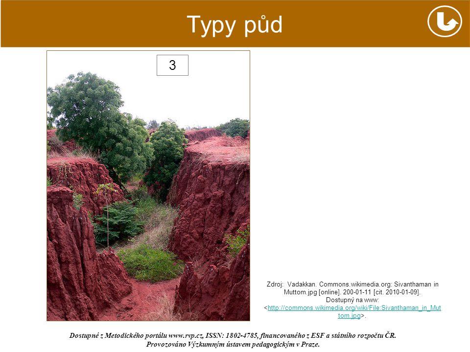 Typy půd 3 Zdroj: Vadakkan. Commons.wikimedia.org: Sivanthaman in Muttom.jpg [online]. 200-01-11 [cit. 2010-01-09]. Dostupný na www:.http://commons.wi