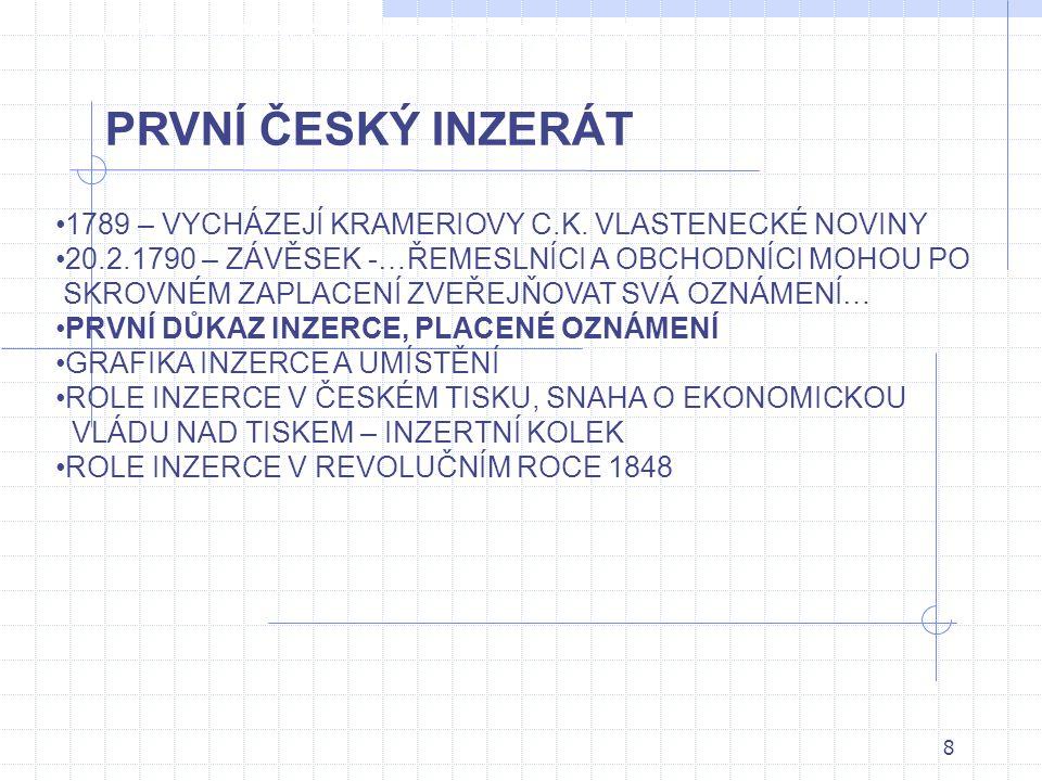 8 2.VÝVOJ REKLAMNÍ KOMUNIKACE DO 19. STOLETÍ PRVNÍ ČESKÝ INZERÁT •1789 – VYCHÁZEJÍ KRAMERIOVY C.K.