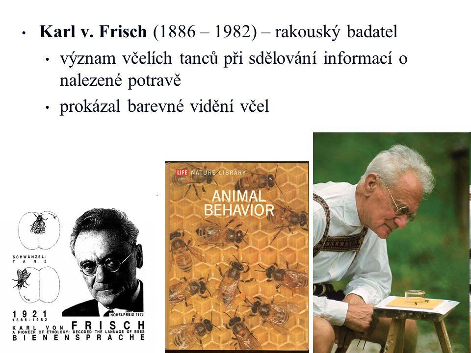 • • Karl v. Frisch (1886 – 1982) – rakouský badatel • • význam včelích tanců při sdělování informací o nalezené potravě • • prokázal barevné vidění vč