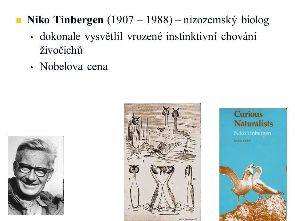   Niko Tinbergen (1907 – 1988) – nizozemský biolog • • dokonale vysvětlil vrozené instinktivní chování živočichů • • Nobelova cena