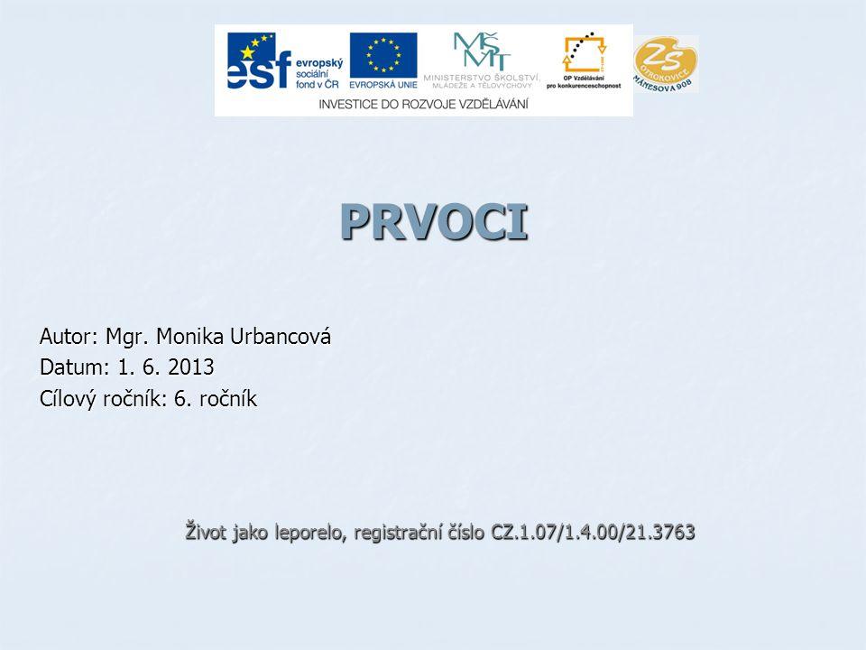 PRVOCI Autor: Mgr.Monika Urbancová Datum: 1. 6. 2013 Cílový ročník: 6.