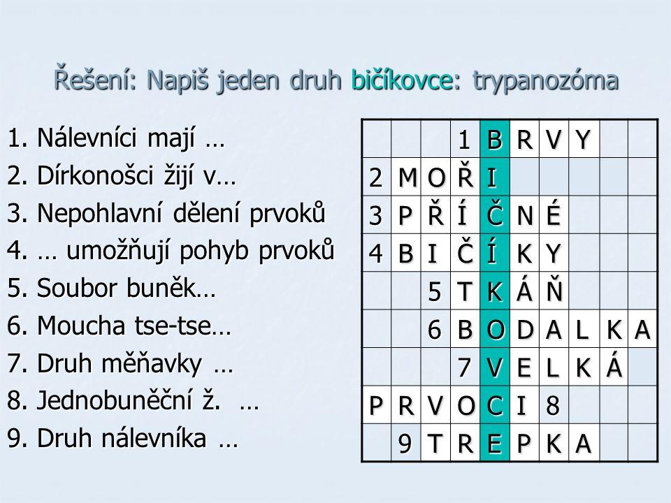 Řešení: Napiš jeden druh bičíkovce: trypanozóma 1.