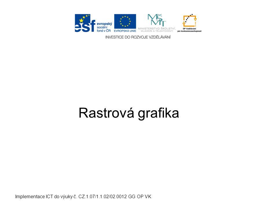 Implementace ICT do výuky č. CZ.1.07/1.1.02/02.0012 GG OP VK Rastrová grafika