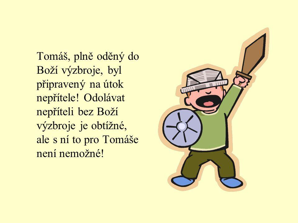 Tomáš, plně oděný do Boží výzbroje, byl připravený na útok nepřítele.