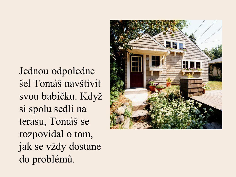 Jednou odpoledne šel Tomáš navštívit svou babičku.