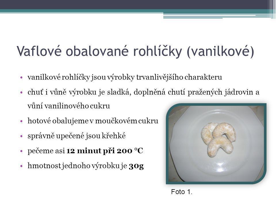 Vaflové obalované rohlíčky (vanilkové) •vanilkové rohlíčky jsou výrobky trvanlivějšího charakteru •chuť i vůně výrobku je sladká, doplněná chutí pražených jádrovin a vůní vanilinového cukru •hotové obalujeme v moučkovém cukru •správně upečené jsou křehké •pečeme asi 12 minut při 200 °C •hmotnost jednoho výrobku je 30g Foto 1.