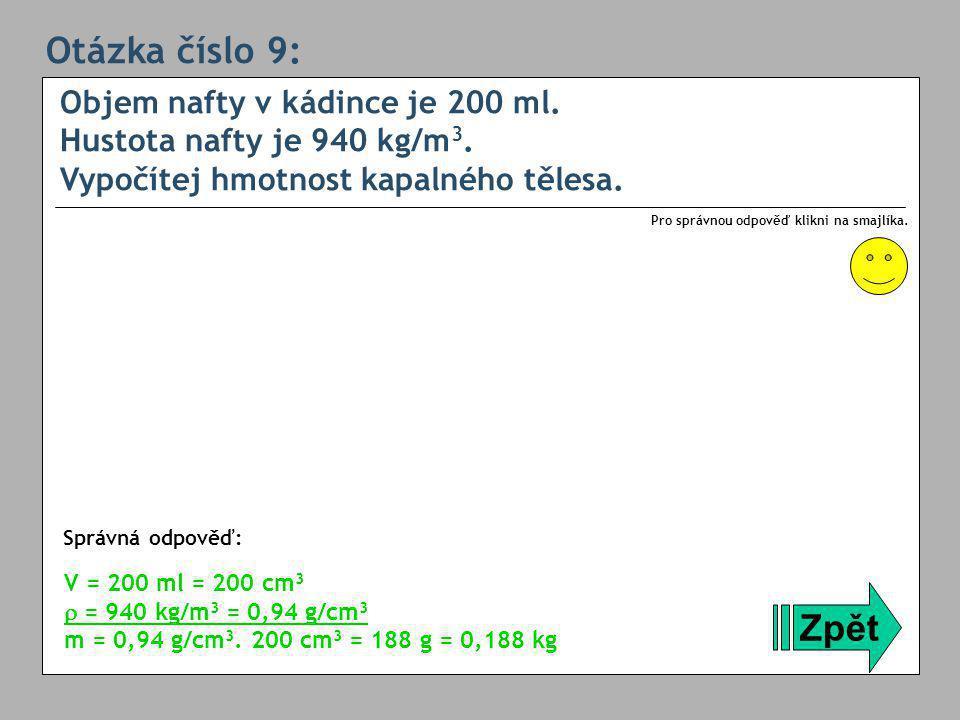 Otázka číslo 9: Objem nafty v kádince je 200 ml.Hustota nafty je 940 kg/m 3.