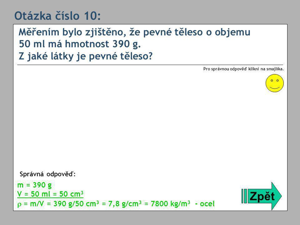 Otázka číslo 10: Měřením bylo zjištěno, že pevné těleso o objemu 50 ml má hmotnost 390 g.