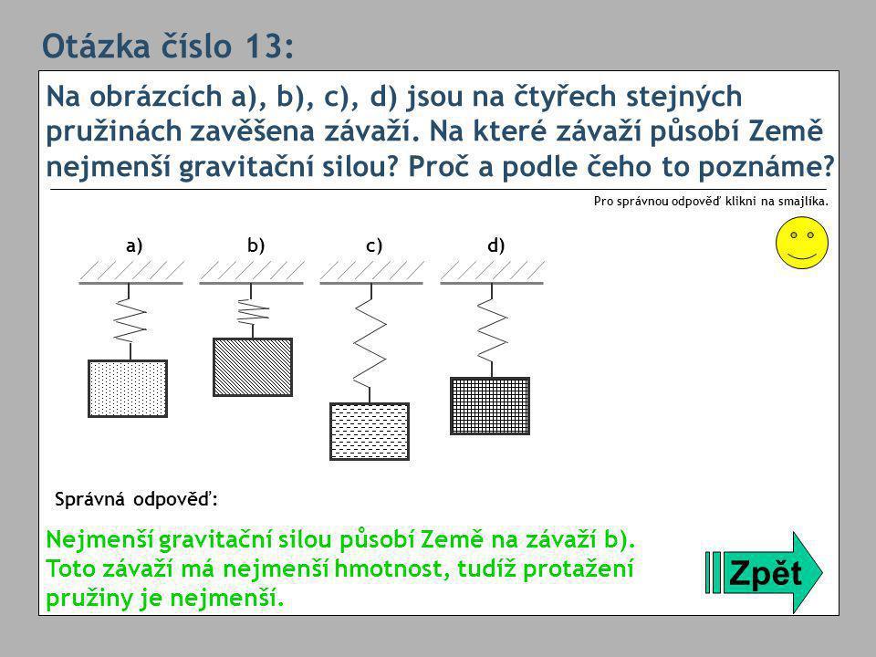 Otázka číslo 13: Na obrázcích a), b), c), d) jsou na čtyřech stejných pružinách zavěšena závaží.