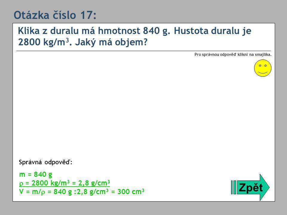 Otázka číslo 17: Klika z duralu má hmotnost 840 g.