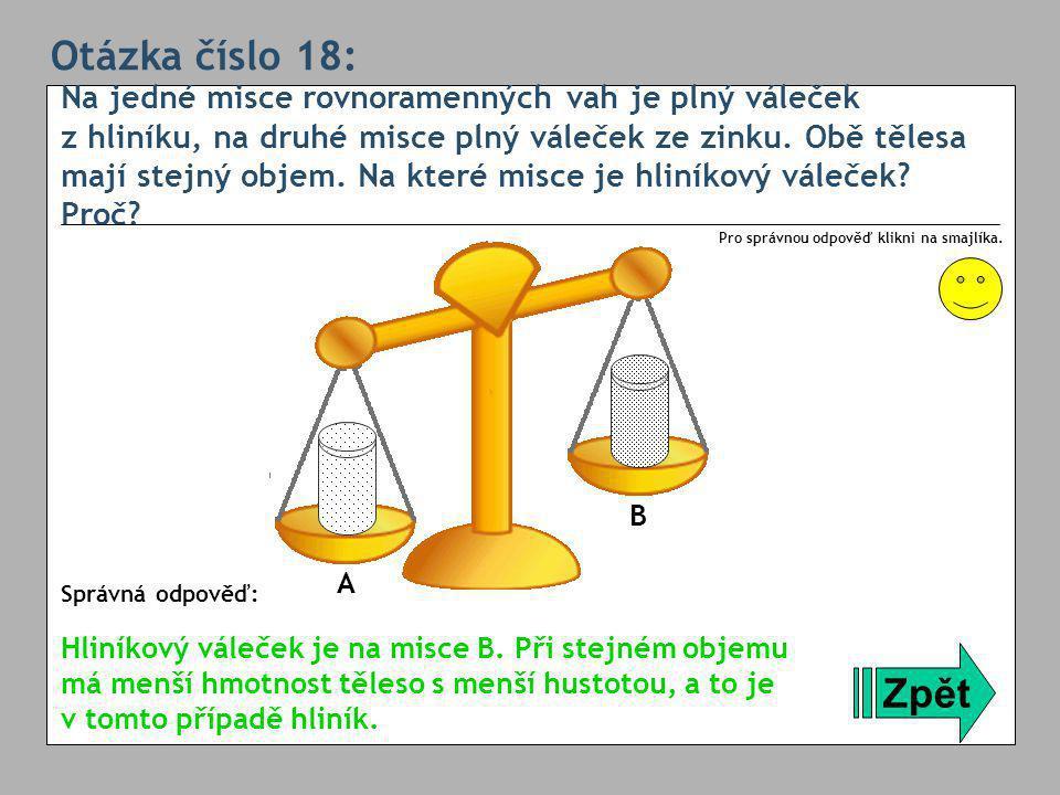 Otázka číslo 18: Na jedné misce rovnoramenných vah je plný váleček z hliníku, na druhé misce plný váleček ze zinku.