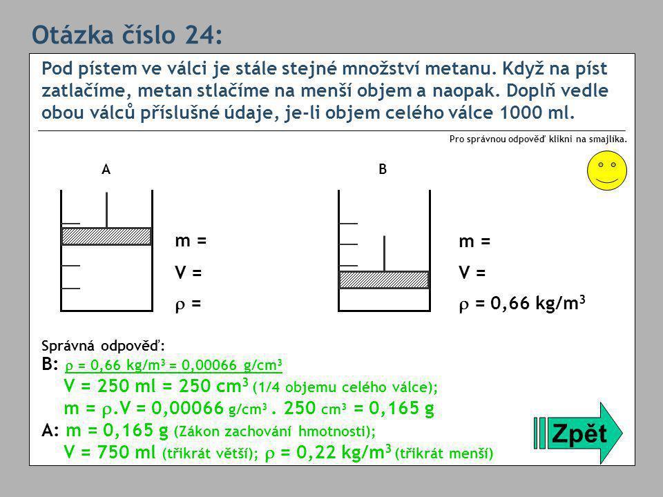 Otázka číslo 24: Pod pístem ve válci je stále stejné množství metanu.