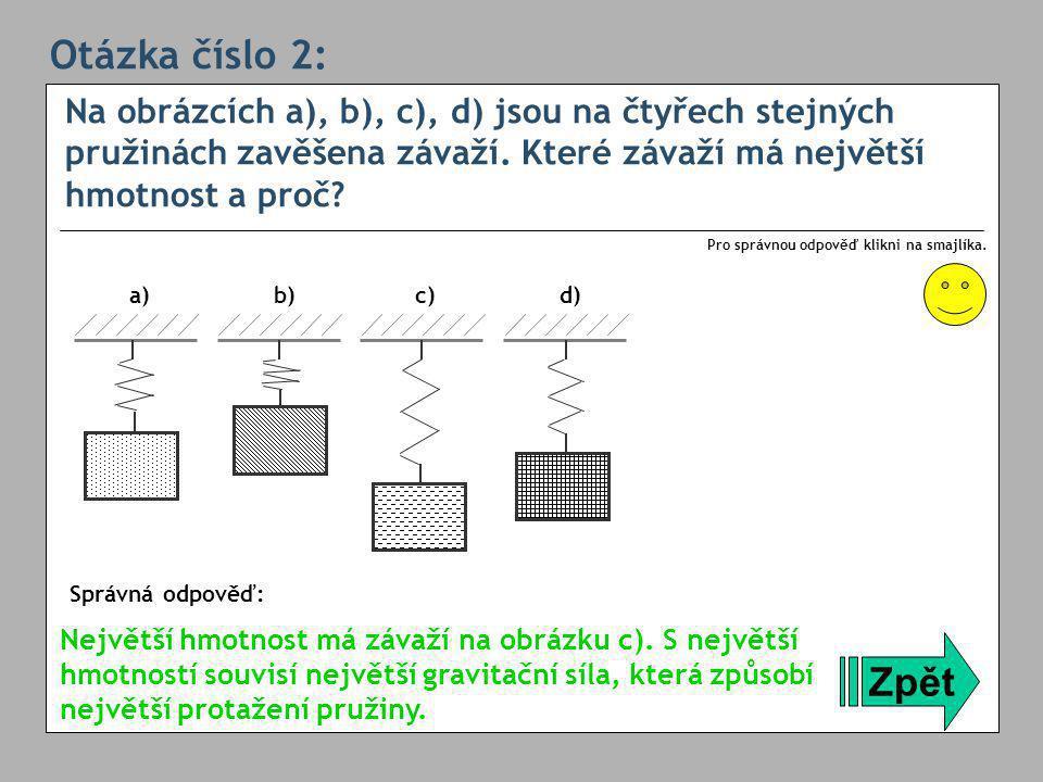 Otázka číslo 2: Na obrázcích a), b), c), d) jsou na čtyřech stejných pružinách zavěšena závaží.