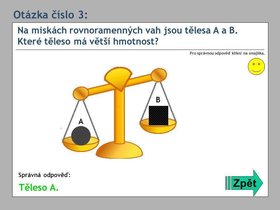 Otázka číslo 14: Na miskách rovnoramenných vah jsou tělesa A a B.