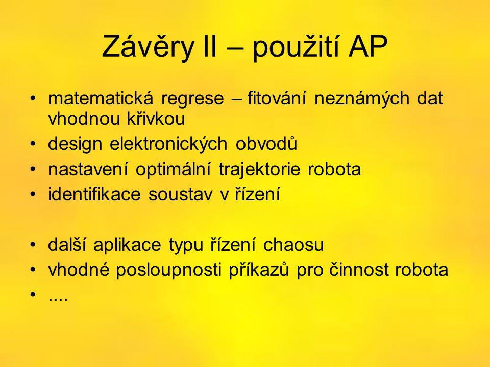 Závěry II – použití AP •matematická regrese – fitování neznámých dat vhodnou křivkou •design elektronických obvodů •nastavení optimální trajektorie ro