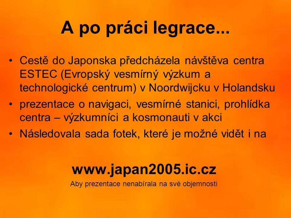 A po práci legrace... •Cestě do Japonska předcházela návštěva centra ESTEC (Evropský vesmírný výzkum a technologické centrum) v Noordwijcku v Holandsk