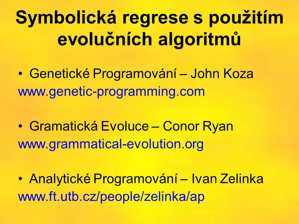 Symbolická regrese s použitím evolučních algoritmů •Genetické Programování – John Koza www.genetic-programming.com •Gramatická Evoluce – Conor Ryan ww