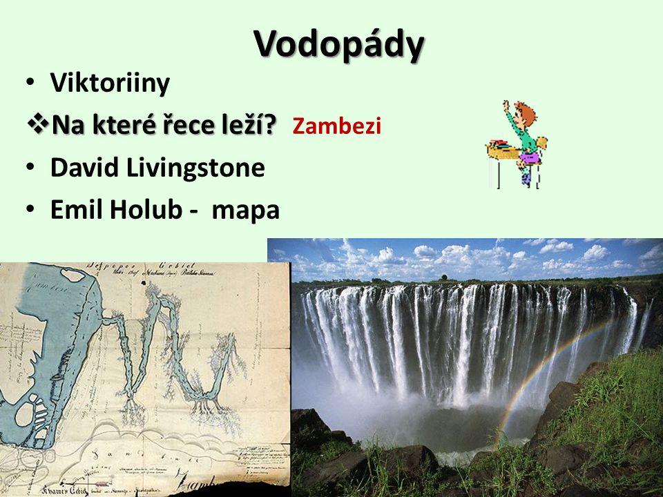 Vodopády • Viktoriiny  Na které řece leží? • David Livingstone • Emil Holub - mapa Zambezi