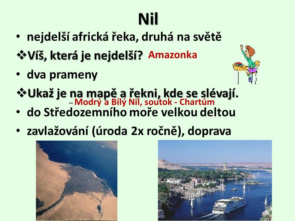 Nil • nejdelší africká řeka, druhá na světě  Víš, která je nejdelší? • dva prameny  Ukaž je na mapě a řekni, kde se slévají. • do Středozemního moře