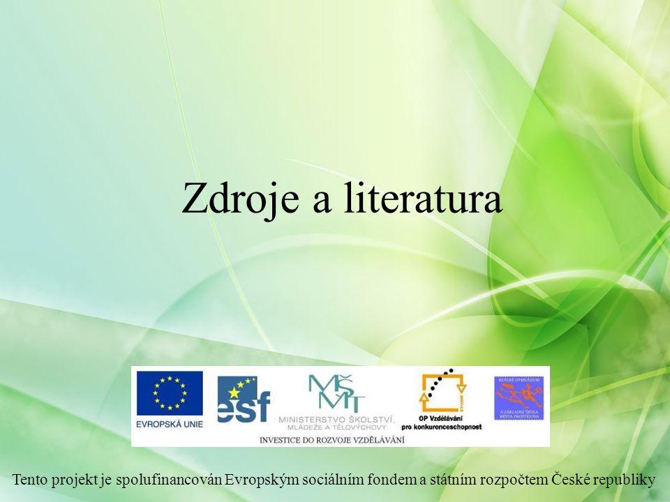Zdroje a literatura Tento projekt je spolufinancován Evropským sociálním fondem a státním rozpočtem České republiky